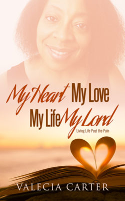 Valecia-Carter-My-Heart-My-Love-My-Life-My-Lord-Living-Life-Past-the-Pain